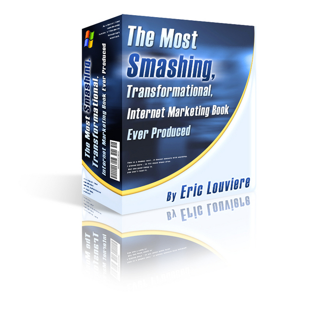 Product picture The Most Smashing, Transformational, Internet Marketing Book Ever Produced By Eric Louviere How I quit My Day Job